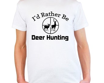 Mens & Womens T-Shirt with Deer Hunting and Quote I'd Rather Be Deer Hunting Design / Deers in Scoope Hunt Shirts + Free Random Decal Gift