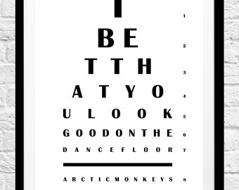 Eye Chart - Arctic Monkeys 'I Bet You That Look Good on the Dance Floor' Quote- Minimalist Poster Print - Original Wall Art, Home Decor