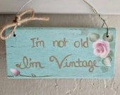 French Country Shabby Chic Handpainted Wooden Sign - I'm not old, I'm Vintage