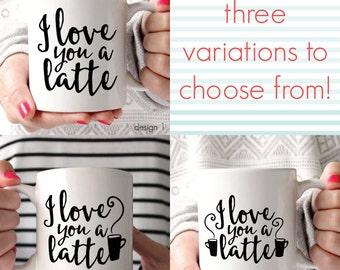I Love You A Latte Mug // I Love You A Latte Coffee Mug // Latte Mug
