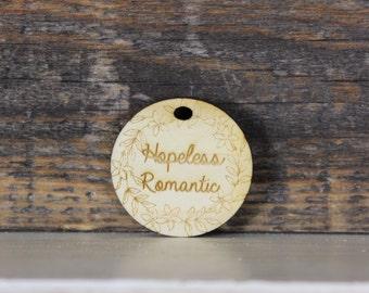 pendant, wood, necklace, keychain,gift,hopeless romantic,romance,inspirational,motivational,quote