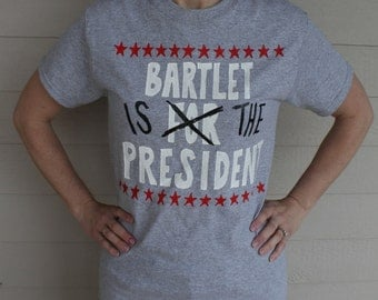 Bartlet is the President HANDPAINTED Tshirt