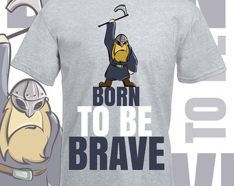 Inspirational tshirts. Funny viking inspiring quotes - Born to be Brave. Original graphic art tees for confidence courage. Cartoon t shirt