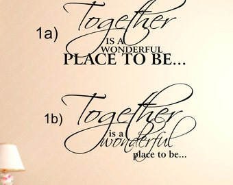 Together is a wonderful place to be Desig #1a-#4b Vinyl Wall Decal,Custom Wall decal,Custom wall quote, Life Wall Quote,Removable wall Decal