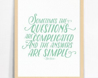 Sometimes the questions are complicated and the answers are simple DR SEUSS QUOTE | Wall Print | Home Decor