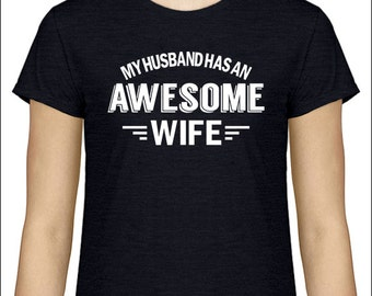 Funny Marriage T-Shirt My Husband Has An Awesome Wife T-Shirt Women's / Ladies / Unisex  Tshirt