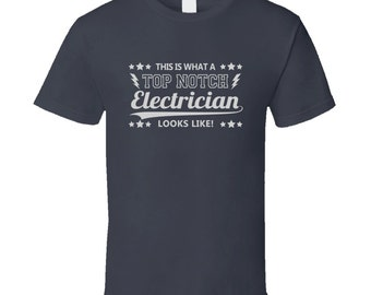 Electrician T Shirt This is what a Top Notch Electrician Looks Like T Shirt gift for him