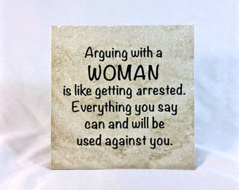 Arguing with a woman is like getting arrested . . . - saying, quote, 6 x 6 tile with stand, woman, humorous