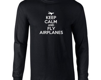 Keep Calm And  Fly Airplanes Long Sleeve T-Shirt Fly Airplanes , Flying  - K39