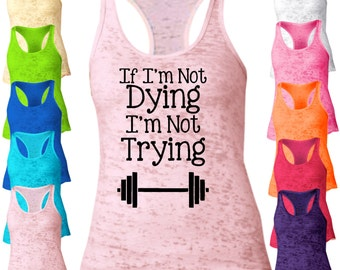 If I'm Not Dying, I'm Not Trying Racerback Burnout Tank Top. Fitness Workout Tank Top. Motivational Gym Tank Tops. Womens Workout Tank. L304