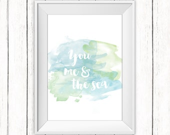 Watercolor Printable Art You Me and the Sea Quote Ocean Blue Green Wall Art Home Decor Print 8x10 Instant Download Digital File