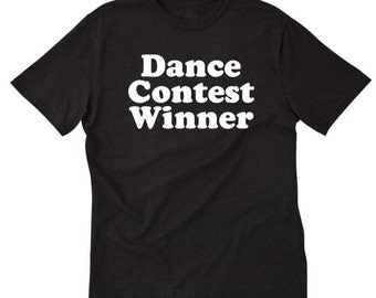 Dance Contest Winner T-shirt Funny Dancing Dancer Funny Tee Shirt