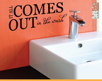 It All Comes Out In The Wash Quote | Removable Wall Decal Sticker | MS057VC