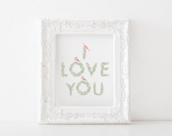 I love you - Printable, print, floral letters, birds, home decor, wall art, pastels, floral bird, nursery, childrens room, teens room