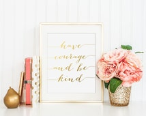 Have Courage And Be Kind Gold Foil Print - gold foil print - princess quote - movie quote - cinderella - gold foil nursery decor - gold room