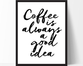 Typography Wall Art Coffee is always a good idea Birthday Gift Black White Home Decor Printable Wall Decor Motivational Digital Poster