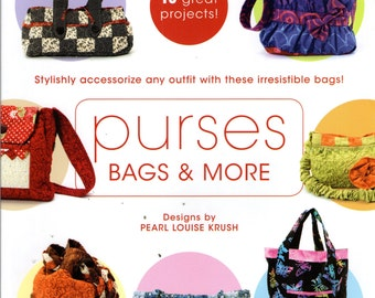 PURSES BAGS & MORE ©2011 House of White Birches Pattern Book