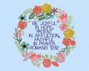 Romans 12:12 Be joyful in hope, patient in affliction, faithful in prayer - machine embroidery design file - Scripture Bible verse