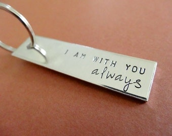 Personalized Keychain - I am with you always - Hand stamped Accessory