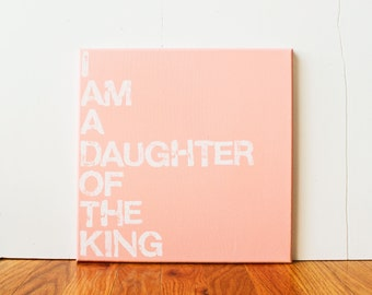 I am a daughter of the king, Princess Quote, Inspirational Quote, Religious, 12X12 Canvas Sign, Wall Art, Pink, Gift, Nursery, Photo Prop
