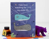 I Have Been Searching For You My Whole Life Card, Whale Card, Valentines, Love Note - Free Postage