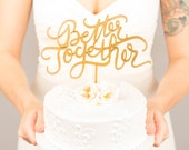 Wedding cake topper - Better Together cake topper