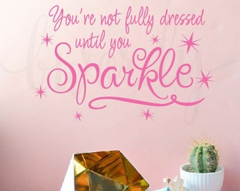 Your not fully dressed until you Sparkle, Saying Vinyl Decal- Girl's, Teen, Children's Wall Decor