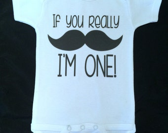 """If you really """"mustache"""" I'm 1, 2, 3, 4 etc.  birthday shirt or one piece"""