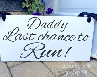 Daddy Last chance to Run sign, wedding sign, flower girl, ring bearer, photo props, single or double sided, 8x16