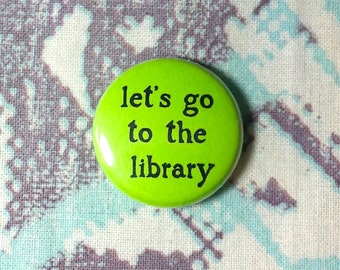 Let's Go to the Library Pinback Button or Magnet