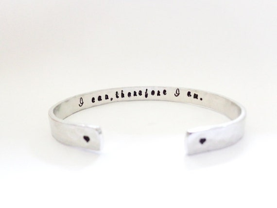 You Can Customize This Cuff Bracelet -  I can, therefore I am.. Inspirational Message For the One You LOvE - Hammered Textured, Customizable