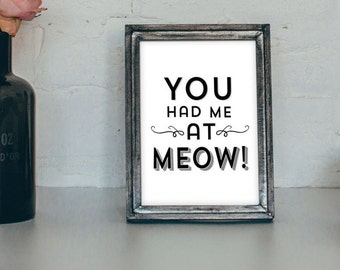 You Had Me At Meow - Cat Art Print 4x6 - 5x7 - Cat Decor - Cat Typography Print - Cat Lover Gift - Cat Quote - Wall Art