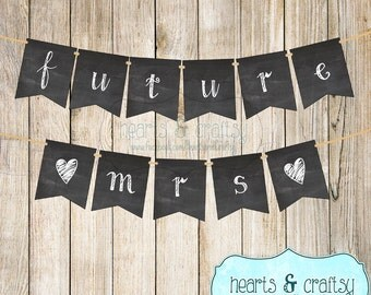 Future Mrs Banner / Chalkboard Style / Wedding Sign Photo Prop Reception Decor Bridal Shower Decor Engagement Party Decor -FILE to PRINT DIY