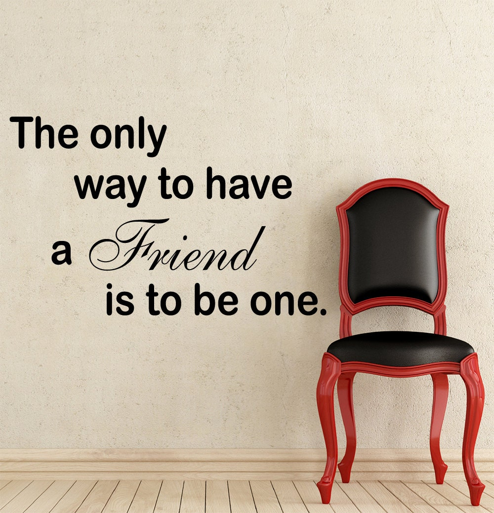 The Only Way to Have a Friend is to Be One Wall Decal by VinylDecals2U