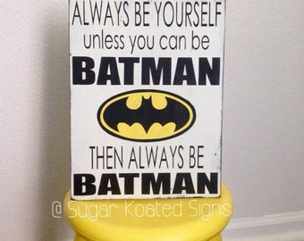 Always Be Yourself Unless You Can Be Batman - Hand Painted Wood Sign