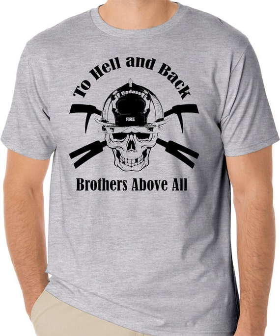 Firefighter t shirt to hell and back brotherhood above for Fire department tee shirt designs