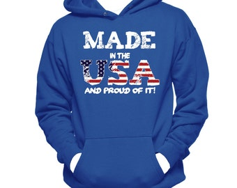USA Sweatshirt Hoodie - Patriotic Shirt - Fourth of July Shirt - Made In The USA And Proud Of It Hoodie - Shirts With Sayings - USA Hoodie