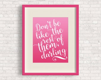 PICK YOUR COLORS: Don't Be Like The Rest Of Them, Darling - Cute Print for Nursery or Office!