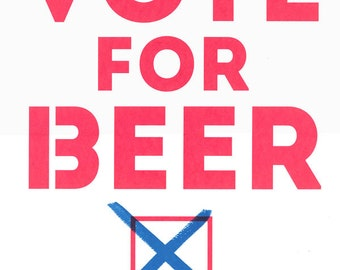 Vote for Beer Screenprint II