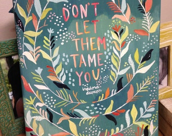 "Handmade Canvas w/ Isadora Duncan Quote- ""Don't Let Them Tame You"" and Surrounding Design"