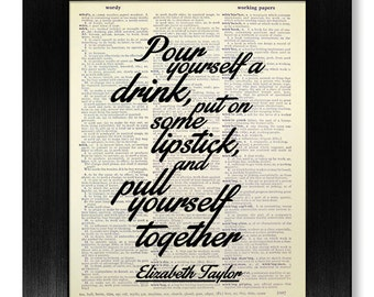 Funny Typography Print on Book PAGE Art Print on Dictionary Paper, GIFT for WOMAN Art Print, Elizabeth Taylor Quote - Pour Yourself a Drink