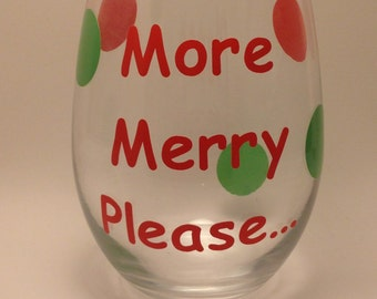 "Christmas Wine Glass- ""More Merry Please"" 20oz. Wine Glass - Holiday Wine Glass- Stemmed or Stemless Christmas Wine Glass"