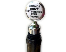 Perfect Knitting Gift   Funny Knitting Wine Stopper - Friends Don't Let Friends Knit Drunk