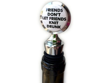 Perfect Knitting Gift | Funny Knitting Wine Stopper - Friends Don't Let Friends Knit Drunk