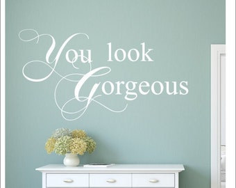 You Look Gorgeous Wall Decal Vinyl Decal Hair Salon Hairdresser Wall Decal Beauty Salon Wall Decal Salon Decal Spa Wall Decal Vinyl Decal