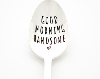 Good Morning Handsome, hand stamped coffee spoon by Milk & Honey. Good Morning spoon.