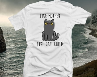 Like Mother Like Cat-Child Tshirt Fitted & Unisex Made to Order Distressed Shirt 100% Cotton Funny Cat Owner Gift Reddit Cat Moms Dads Kids