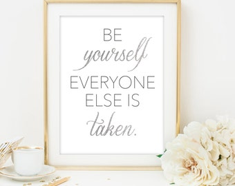 be yourself everyone else is taken silver glitter print silver printable inspirational quote print printable quote art wall art quote