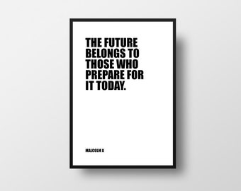 The future belongs, to those who, prepare for it today, Malcolm X, Typographic print, Inspirational Poster, Office Decor, Inspirational