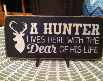 """A Hunter Lives Here with the Dear of His Life 12x6"""" Sign - perfect for the hunter in your life!"""